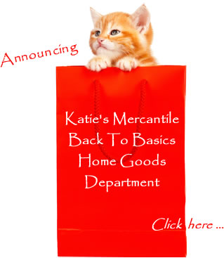 Announcing Katie's Mercantile Back To Basics Home Goods Department ... click here